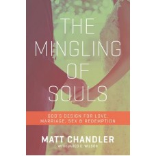 The Mingling of Souls - Matt Chandler With Jared C Wilson