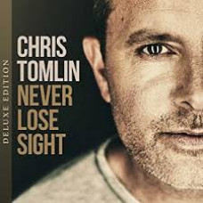 Never Lose Sight CD - Deluxe Edition - Chris Tomlin