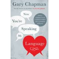 Now You're Speaking My Language - Honest Communication & Deeper Intimacy for a Stronger Marriage - Gary Chapman