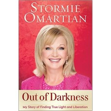 Out of Darkness - My Story of Finding True Light and Liberation - Stormie Omartian