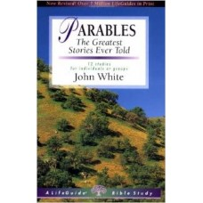 Parables - the Greatest Stories Ever Told - Life Guide Bible Study - John White