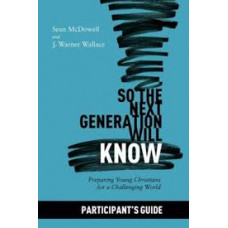 So the Next Generation will Know Participant's Guide - Sean McDowell and J Warner Wallace
