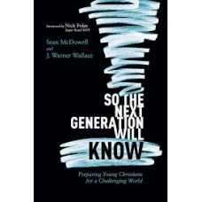 So the Next Generation Will Know - Sean McDowell & J Warner Wallace
