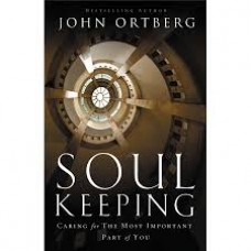 Soul Keeping - Caring for the Most Important Part of You - John Ortberg