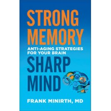 Strong Memory, Sharp Mind - Anti-aging Strategies for Your Brain - Frank Minirth MD