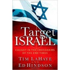 Target Israel - Caught in the Crosshairs of the End Times - Tim Lahaye & Ed Hindson
