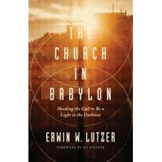 The Church in Babylon - Erwin W Lutzer