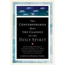 The Contemporaries Meet the Classics on the Holy Spirit - Compiled by Randall Harris