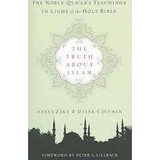 The Truth About Islam - The Noble Qur'an's Teachings in Light of the Holy Bible - Anees Zaka & Diane Coleman