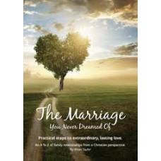 The Marriage You Never Dreamed of - Practical Steps to Extraordinary, Lasting Love - Brian Taylor