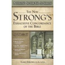 The New Strong's Exhaustive Concordance of the Bible - James Strong LLD STD
