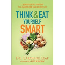 Think and Eat Yourself Smart - Dr Caroline Leaf