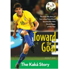 Toward the Goal - the Kaka Story - Jeremy V Jones