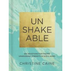 Unshakeable - 365 Devotions for Finding Unwavering Strength in God's Word - Christine Caine