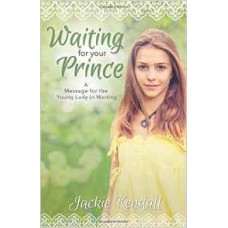 Waiting for Your Prince - a Message for the Young Lady in Waiting - Jackie Kendall