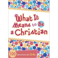 What It Means to Be a Christian - 100 Devotions for Girls - Andrea Brock Denton