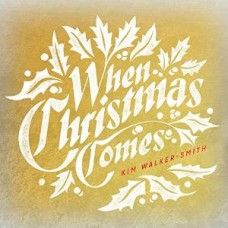 When Christmas Comes - Kim Walker-Smith