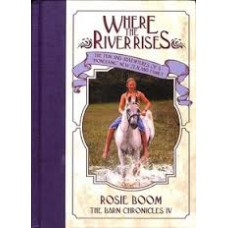Where the River Rises - the Barn Chronicles # 4 - Rosie Boom