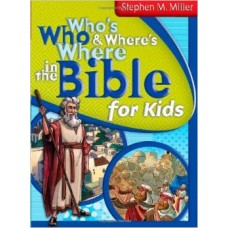 Who's Who & Where's Where in the Bible for Kids - Stephen M Miller